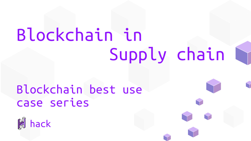 Blockchain in Supply chain - Blockchain best use case series