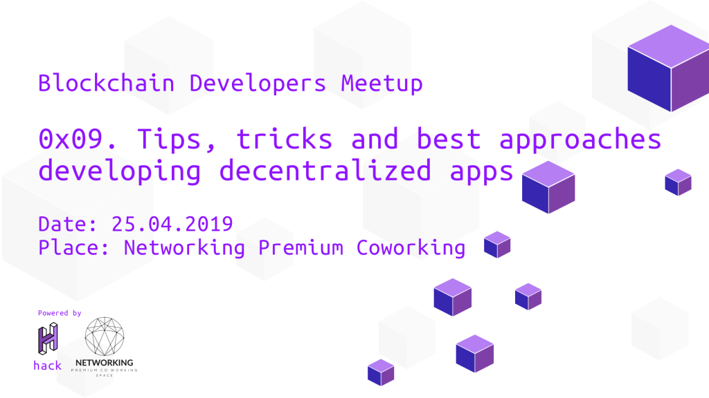Tips, tricks, and best approaches for developing decentralized applications - 0x09. [Blockchain Developers Meetup] 1