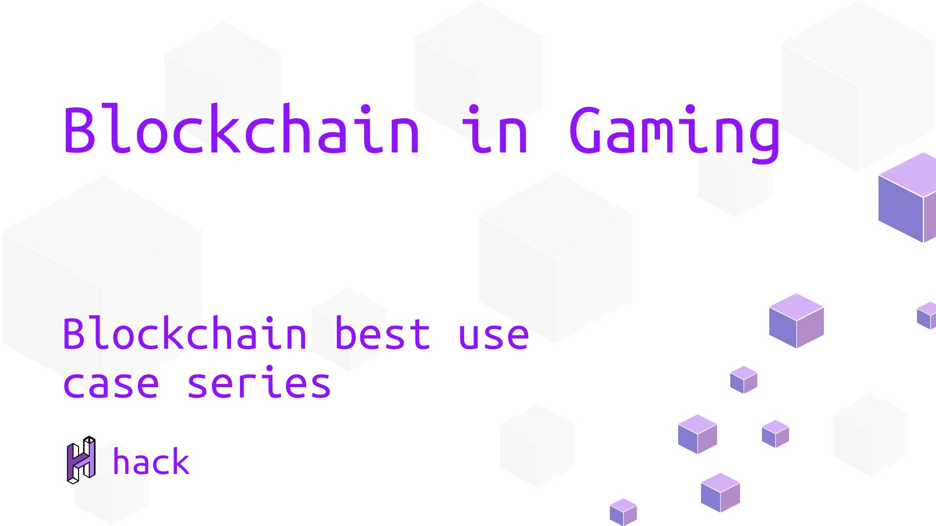 Blockchain in Gaming - Blockchain best use case series