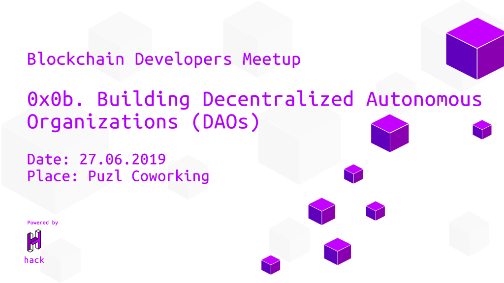 0x0b. Building Decentralized Autonomous Organizations [Blockchain Dev Meetup] 1
