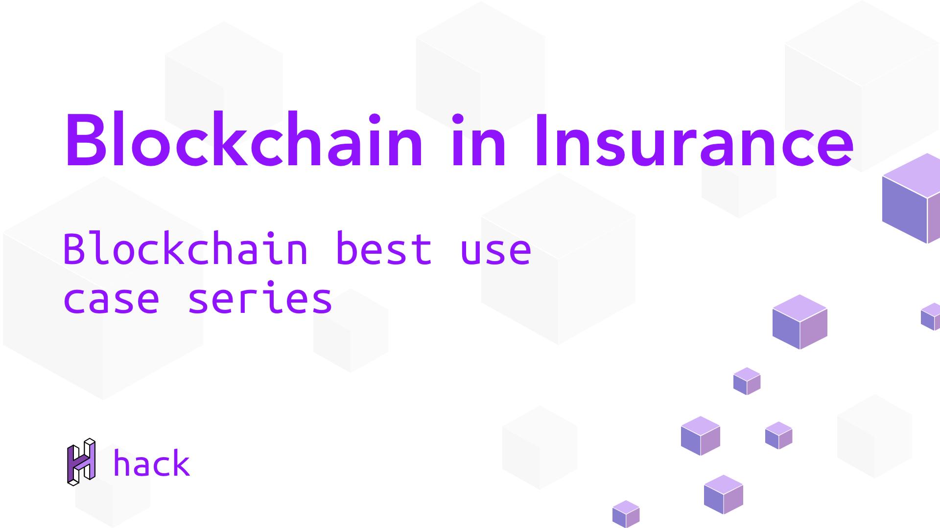 Blockchain in Insurance - Blockchain best use case series