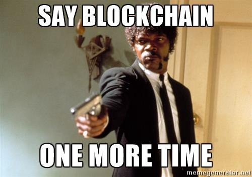 Say blockchain one more time...