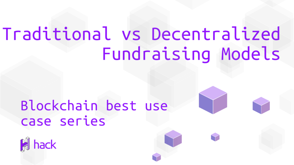Traditional vs Decentralized Fundraising Models 1